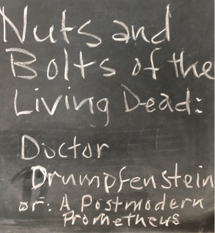 Nuts and Bolts of the Living Dead / Doctor Drumpfenstein, or: A Postmodern Prometheus