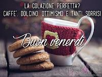 buon venerdi immagine con frase la colazione perfetta caffe dolcino ottimismo e tanti sorrisi.jpg
