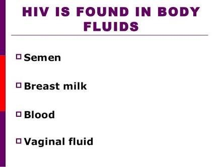 HIV is found in body fluids