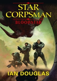 Bloodstar (Star Corpsman, Book 1) By Ian Douglas
