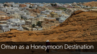 Why Oman is a Great Honeymoon Destination for Indians