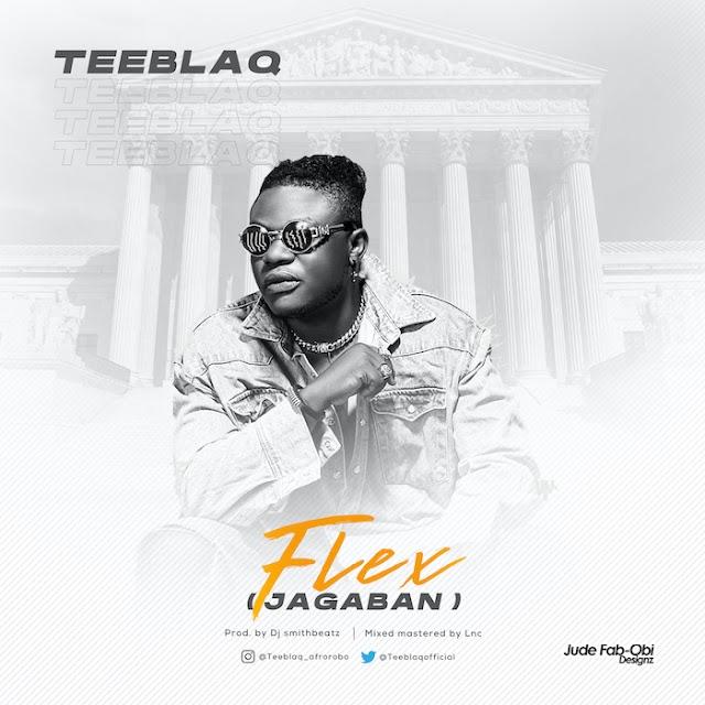 [Music] Teeblaq – Flex (Jagaban)