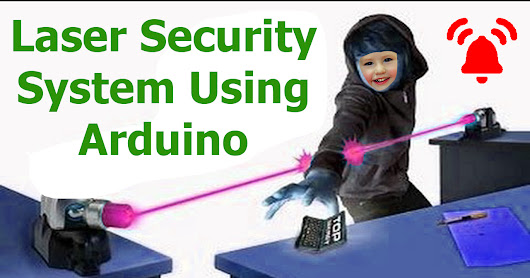 How to Make a Laser Security System at Home using Arduino
