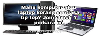 Mahu komputer atau laptop korang sentiasa tip top? Jom check 4 perkara ini.