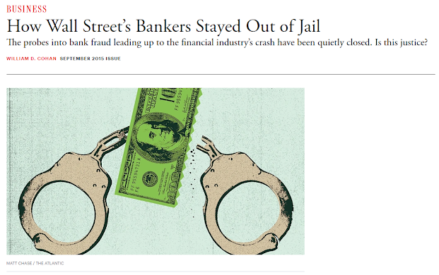 Photo of a 2015 article from The Atlantic: How Wall Street's Bankers Stayed Out of Jail The probes into bank fraud leading up to the financial industry's crash have been quietly closed. Is this justice?