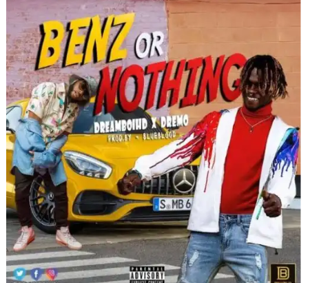 "DreamboiHD – ""Benz Or Nothing"" ft Dremo"