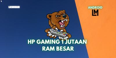 Rekomendasi HP Gaming 1 Jutaan dengan RAM Besar Terbaik