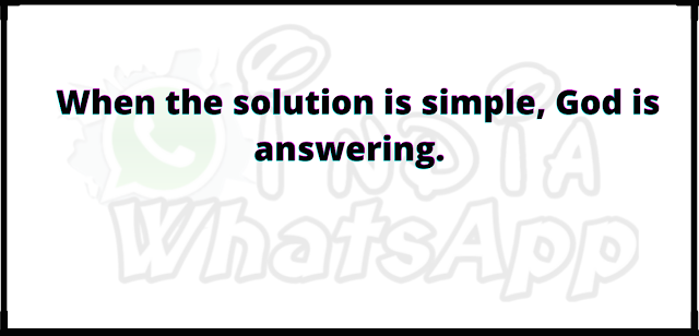 When the solution is simple, God is answering.