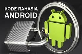 Kumpulan Kode rahasia Hp Android