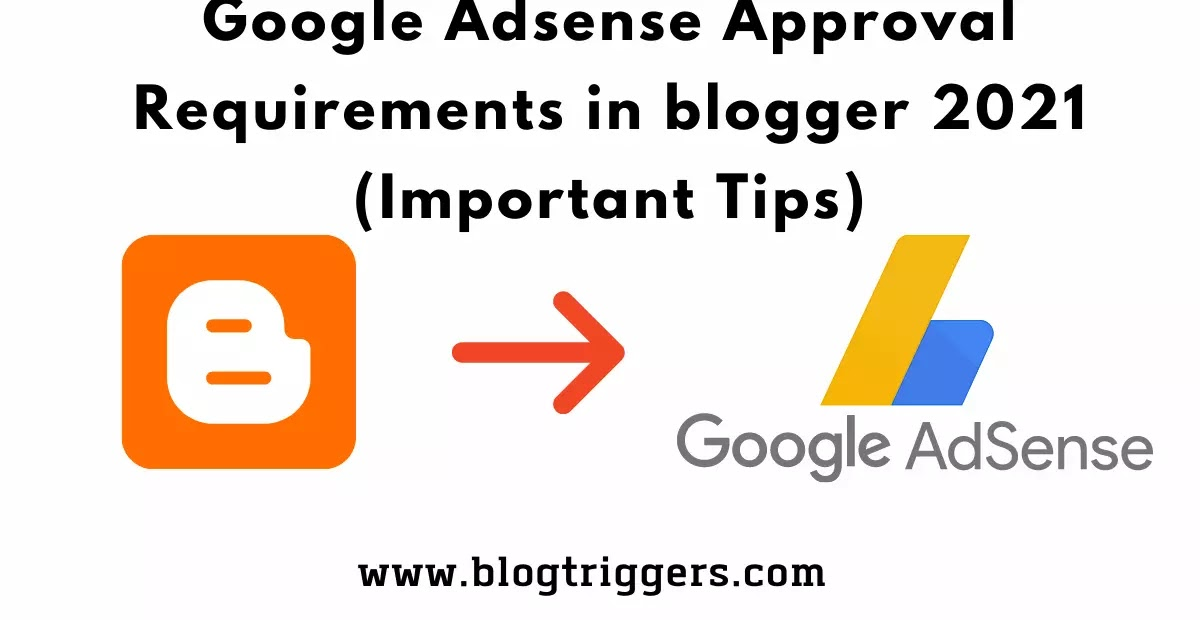 Google Adsense Approval Requirements in blogger 2021 (Important Tips)