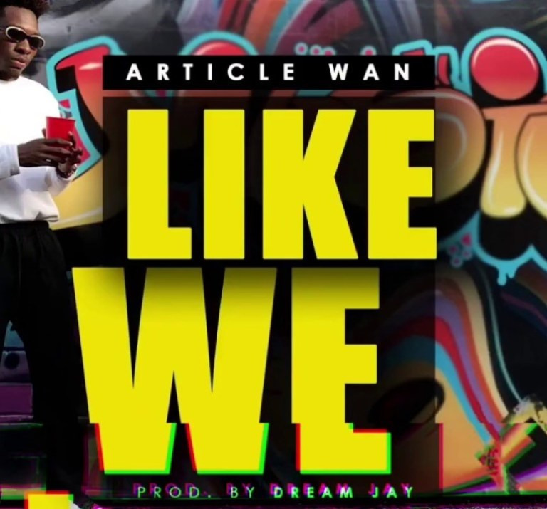 Download Song: Article Wan – Like We (Produced. by Dream Jay). Mp3