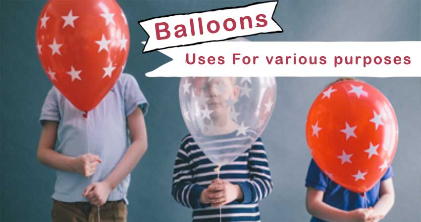 Top 5 Ideas to Use Balloons for various purposes!