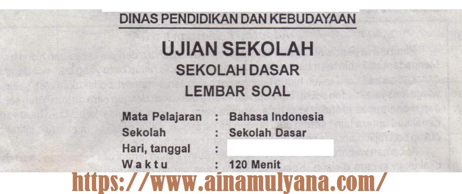 Latihan Soal Ujian Sekolah (US) Bahasa Indonesia SD MI Tahun 2022 – 2023