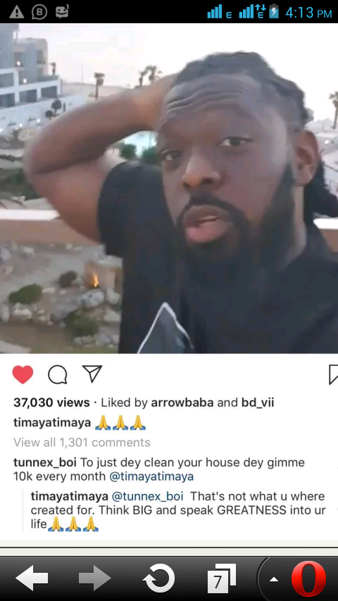 Singer, Timaya took to his Instagram page to share a photo of himself and a fan took to his comment section to reply by begging the singer for a work to be cleaning his house for 10k. Check out the reply Timaya gave him...