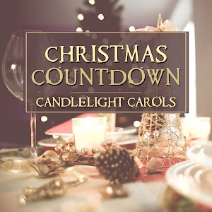 christmas countdown candlelight carols xmas instrumental songs family time celebration christmas music for magic moments during winter holidays