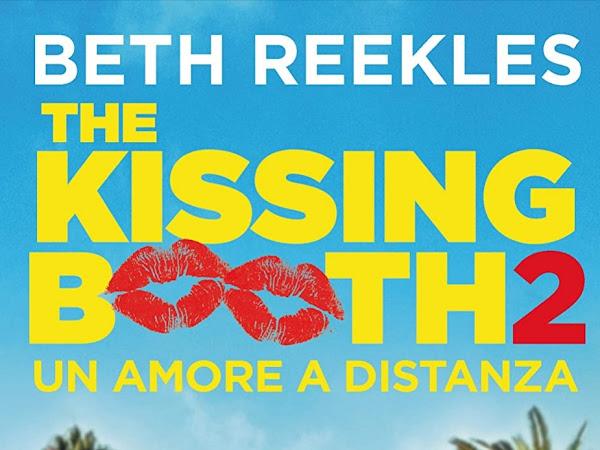 The Kissing Booth 2. Un amore a distanza di Beth Reekles | Presentazione