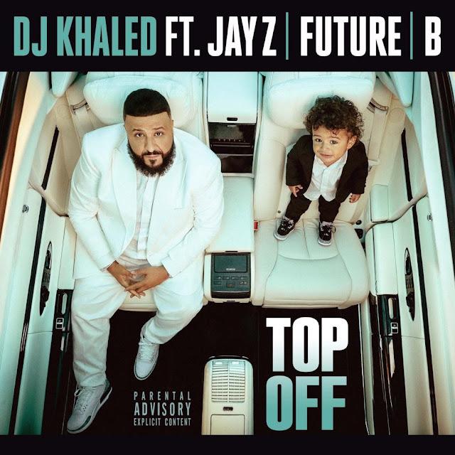 [MUSIC] DJ Khaled – Top Off Ft JAY-Z, Future & Beyonce