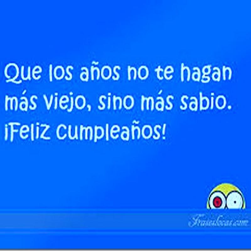 Felz cumpleaños, que los años no te hagan más viejo