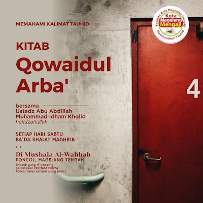 Ikutilah kajian rutin Kitab Qowaidul Arba' bersama Ustadz Abu Abdillah Idham Kholid di Mushola Al-Wahab Poncol, Magelang Tengah Kota Magelang