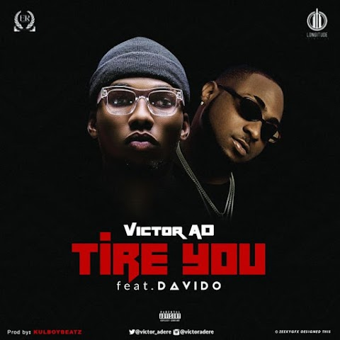 [Music] Victor AD Ft. Davido – Tire You
