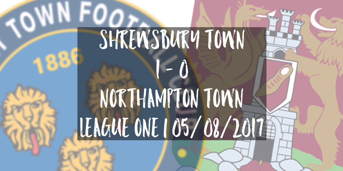 Shrewsbury Town 1 - 0 Northampton Town | League One | 05/08/2017