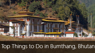 Top 10 Things to do in Bumthang, Bhutan