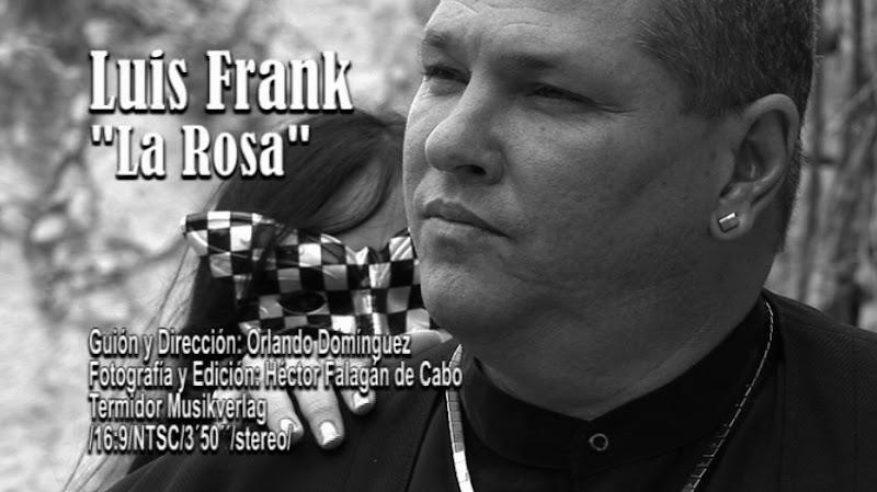 Luis Frank - La Rosa - Video Clip. Orlando Domínguez - Héctor Falagán De Cabo.