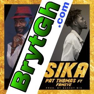 Pat Thomas – Sika feat. Fameye (BrytGh.Com)
