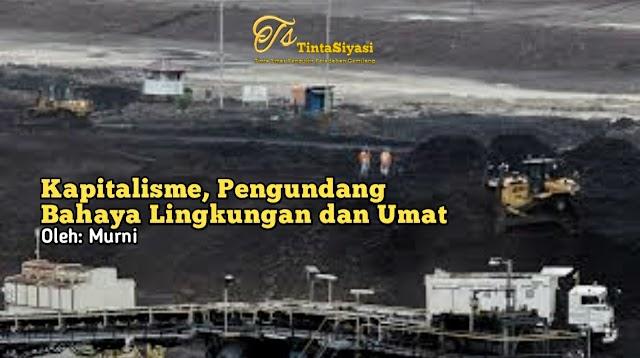 Kapitalisme, Pengundang Bahaya Lingkungan dan Umat