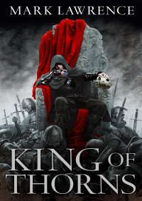 King of Thorns (The Broken Empire, Book 2) By Mark Lawrence