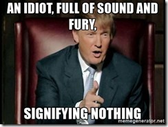 Sound and fury idiot Trump