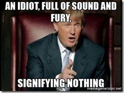 Sound and fury idiot Trump