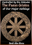 Controlled by the Calendar The Pagan Origins of Our Major Holidays