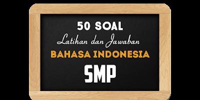 50 Soal Latihan Ujian dan Jawaban Bahasa Indonesia SMP Terbaru