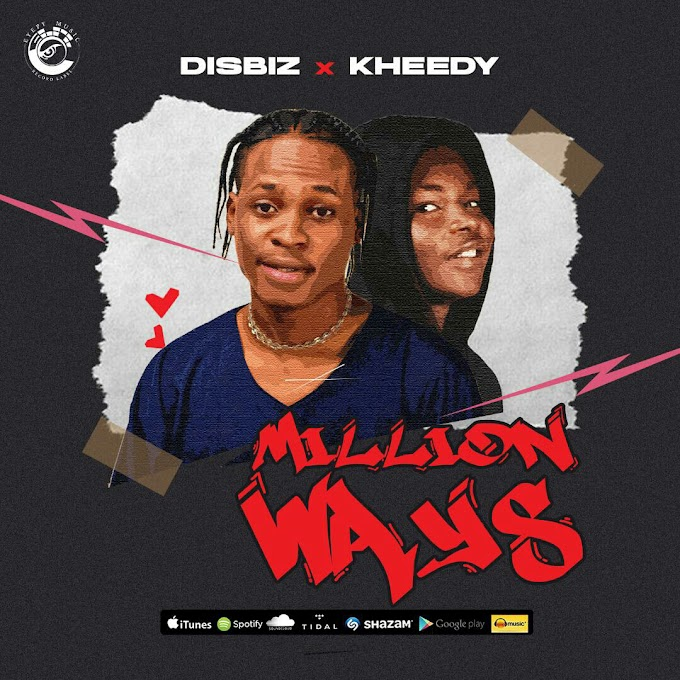 MUSIC: Disbiz X Kheedy – Million Ways