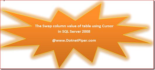 Swap column value of table using Cursor in SQL Server 2008 ~ DotnetPiper