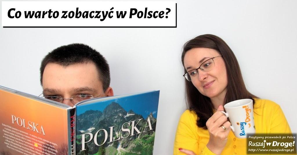 Co warto zobaczyć w Polsce - poleca Ruszaj w Droge