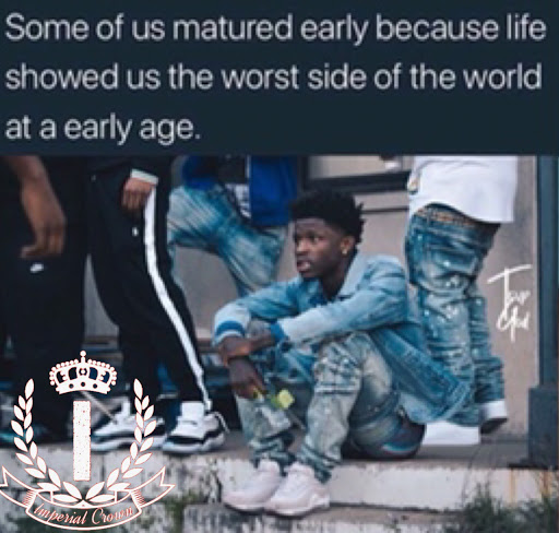 Some of us matured early because life showed us the worst side of the world at a early age