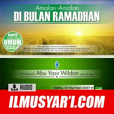 Amalan-Amalan di Bulan Ramadhan - Ustadz Abu Yasir Wildan