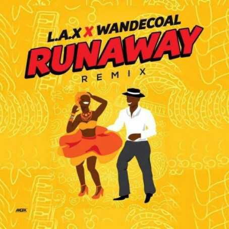 L.A.X ft Wande Coal – Run Away (Remix)