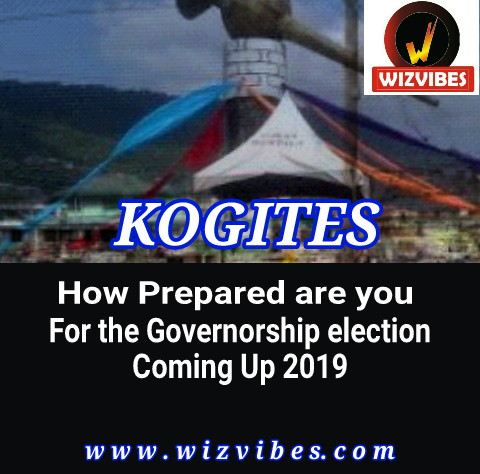 KOGITES HOW EAGERLY ARE YOU PREPARED FOR THE GOVERNORSHIP ELECTION COMING UP 2019?