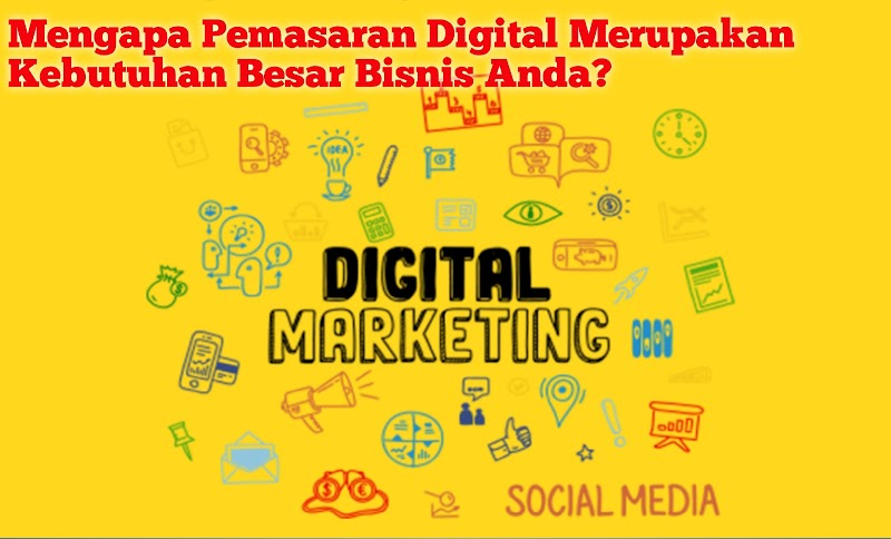 Mengapa Pemasaran Digital Merupakan Kebutuhan Besar Bisnis Anda?