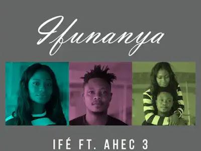 Music: Ifé Ft Ahec 3 - Ifunanya (latest Nigerian songs)