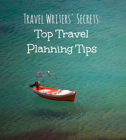 Travel Writers' Secrets: Top Travel Planning Tips