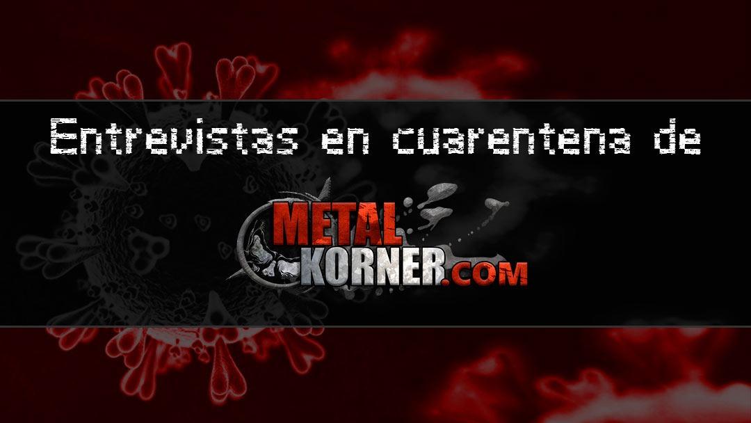 Entrevistas en cuarentena Metal Korner