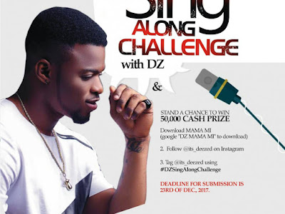 Get Involved in DZ SING ALONG CHALLENGE & Stand a Chance to Win N50,000 cash this December! | @its_deezed