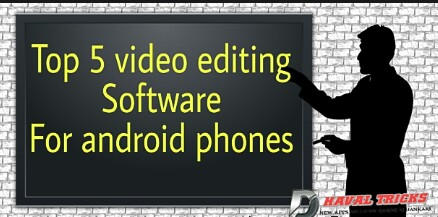 Top 5 video editing apps for android phones