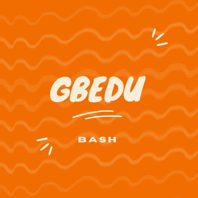 [Music] Bash - Gbedu    Mp3 download - Jayreloaded