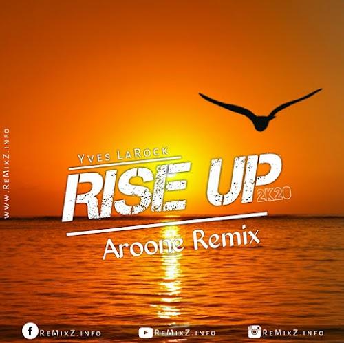 Rise Up (Yves LaRock) - Aroone Deep House Remix