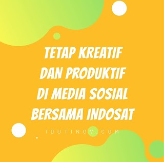 Tetap Kreatif dan Produktif di Media Sosial Bersama Indosat
